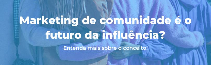 Marketing de comunidade é o futuro da influência? Entenda mais sobre o conceito!