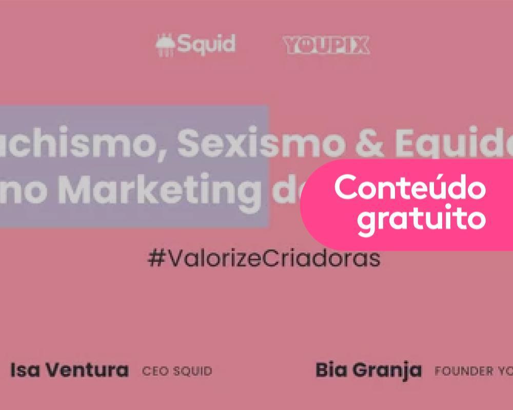 Live: Machismo, sexismo & equidade no mercado de influência