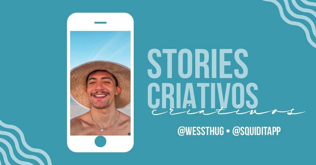 STORIES CRIATIVOS, como criar e como engajar pessoas através da ferramenta?