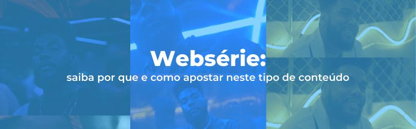 Websérie: saiba por que e como apostar neste tipo de conteúdo!