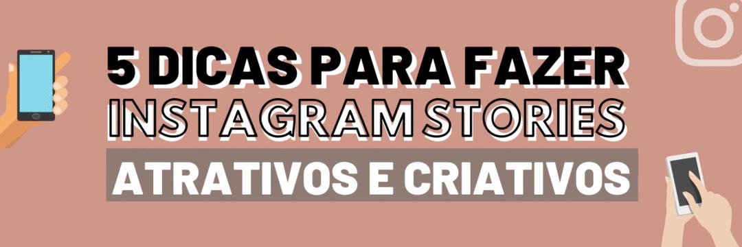 5 DICAS para fazer Stories criativos e atrativos no Instagram