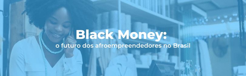 Black Money: o futuro dos afroempreendedores no Brasil
