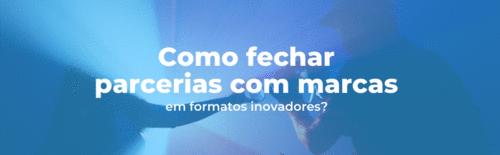 Como fechar parcerias com marcas em formatos inovadores?