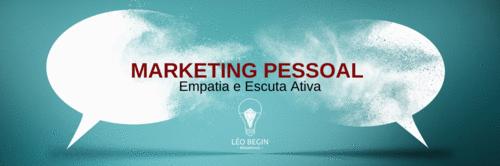 Marketing Pessoal - Empatia e Escuta Ativa